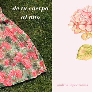 De tu cuerpo al mío, Andrea López Tomás